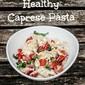 Creamy & Healthy Caprese Pasta