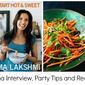 Padma Lakshmi Interview, Party Tips and Recipe!
