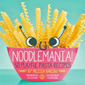 Noodlemania! 50 Playful Pasta Recipes - by Melissa Barlow