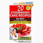 20 Strawberry Cake Recipes - Sharon Ray, Author