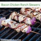 Bacon Chicken Ranch Skewers