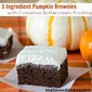 3 Ingredient Pumpkin Brownies with Cinnamon Buttercream Frosting
