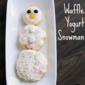 Waffle Yogurt Snowman #WaffleWednesdays
