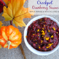 Crockpot Cranberry Sauce with Apple, Orange & Crystallized Ginger