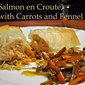 Salmon en Croute, with Carrots and Fennel, a simple misunderstanding