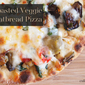 Roasted Veggie Flatbread Pizza Recipe