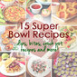 15 Super Bowl Recipes: Dips, Bites, Crock Pot Recipes and More