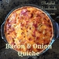 Bacon & Onion Quiche