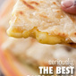 Seriously, The Best Homemade Quesadillas