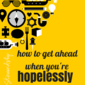 How to Get Ahead When You're Already Hopelessly Behind (and you can do it without leaving the computer)