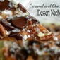 Grilled Dessert Nachos: Gooey Caramel and Chocolate Heaven