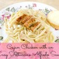 Family Recipes: Spicy Cajun Chicken Fettuccine Alfredo