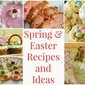 Spring and Easter Recipes & Ideas