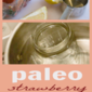 Paleo Strawberry Jam (No Pectin or Sweetener)