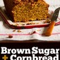Brown Sugar Cornbread: All Tarted Up with No Place to Go