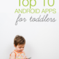 Top 10 Android Apps for Toddlers