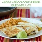 Easy Bean and Cheese Quesadillas