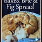 Baked Brie & Fig Spread (and a giveaway)