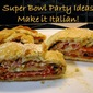 Super Bowl Party Foods - Make it Italian!
