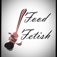 Its a Food Fetish