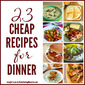 23 Cheap Recipes for Dinner