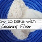 How to Bake Grain-free with Coconut Flour