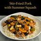Stir-Fried Pork with Summer Squash