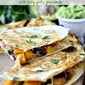 Black Bean & Butternut Squash Quesadillas with Lazy Girl's Guacamole