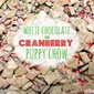 White Chocolate and Cranberry Puppy Chow