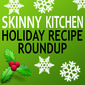Skinny Kitchen's Holiday Roundup