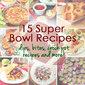 15 Super Bowl Recipes: Dips, Bites, Crock Pot Recipes and More