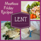 Meatless Meals and Lenten Inspirations to Help you Jump into the 40 Days