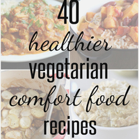 40 healthier vegetarian comfort food recipes