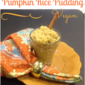 Creamy Pumpkin Rice Pudding - gluten free and vegan