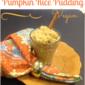 Creamy Pumpkin Rice Pudding - gluten free and vegan