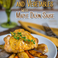 Roasted Chicken and Vegetables with Maple Dijon Sauce