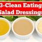 Clean Eating Salad Dressing 3-Ways
