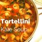 Tortellini Kale Soup