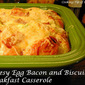 Cheesy Egg Bacon and Biscuit Breakfast Casserole