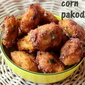 Corn pakoda recipe – how to make sweet corn pakoras/pakodas recipes – Indian snacks recipes