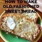 HOW TO MAKE OLD-FASHIONED SWEET BREAD
