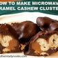 HOW TO MAKE MICROWAVE CARAMEL CASHEW CLUSTERS