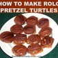 HOW TO MAKE ROLO PRETZEL TURTLES