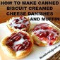 HOW TO MAKE CANNED BISCUIT CREAMED CHEESE DANISHES AND MUFFINS