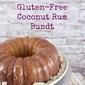 #BundtBakers Gluten Free Coconut Rum Bundt Cake