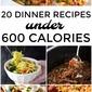 20 Dinner Recipes Under 600 Calories