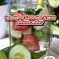 Strawberry, Cucumber, and Mint Infused Water Recipe