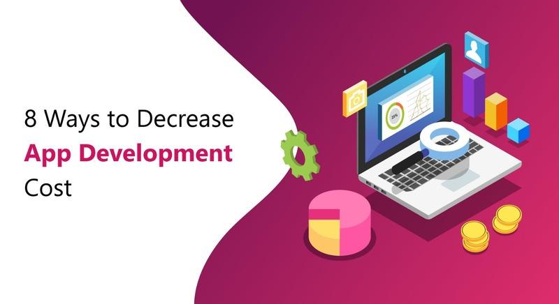 8 Ways To Decrease App Development Costs