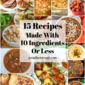 15 Recipes Made With 10 Ingredients Or Less