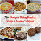75+ Recipes using Pantry, Fridge and Freezer Staples